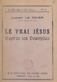 Lucien Le Foyer - Le vrai Jésus d'après les Évangiles.