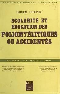 Lucien Lefèvre et Roger Gal - Scolarité et éducation des poliomyélitiques ou accidentés au niveau du second degré.