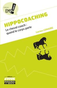 Lucien Lemaire - Hippocoaching - Le cheval coach : quand le corps parle.