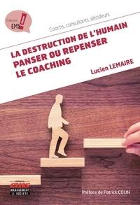 Lucien Lemaire - La destruction de l'humain : panser ou repenser le coaching.