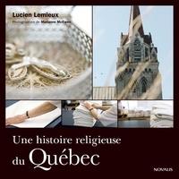 Lucien Lemieux - Une histoire religieuse du Québec.
