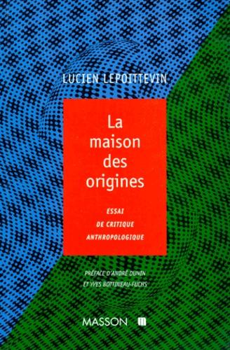 LA MAISON DES ORIGINES. Essai de critique anthropoloqique