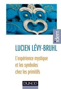 Lucien Lévy-Bruhl - L'expérience mystique et les symboles chez les primitifs.