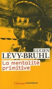 Lucien Lévy-Bruhl - La mentalité primitive.