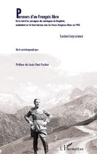 Lucien Leyssieux - Parcours d'un Français libre - Ou le récit d'un sauvageon des montagnes du Dauphiné,combattant sur le front tunisien avec les Forces françaises libres en 1943.