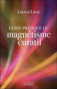 Lucien Liroy - Guide pratique du magnétisme curatif.