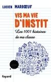Lucien Marboeuf - Vis ma vie d'instit - Les 1001 histoires de ma classe.