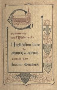 Lucien Marchant - L'institution libre de Marcq-en-Barœul - 1840-1940, premier collège libre de plein exercice.
