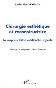 Chirurgie esthétique et reconstructrice- La responsabilité médicochirurgicale - Lucien Médard Ngaba |
