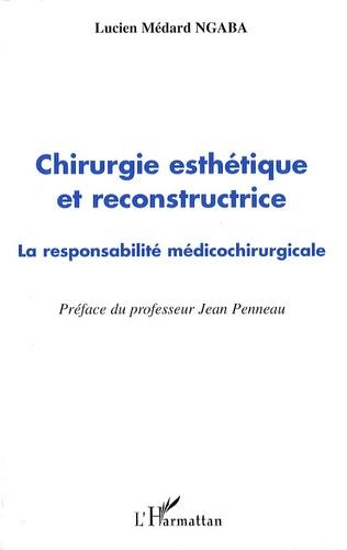 Lucien Médard Ngaba - Chirurgie esthétique et reconstructrice - La responsabilité médicochirurgicale.
