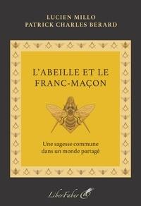 Lucien Millo et Patrick Charles Berard - L'abeille et le Franc-Maçon - Une sagesse commune dans un monde partagé.