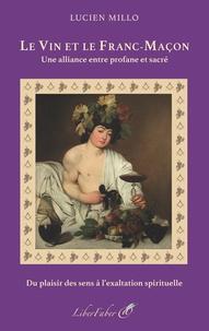 Lucien Millo - Le vin et le Franc-Maçon - Une alliance entre profane et sacré.