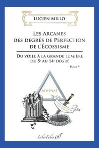 Deedr.fr Les arcanes des degrés de perfection de l'Ecossisme - Tome 5, Du voile à la grande lumière du 5e au 14e degré Image