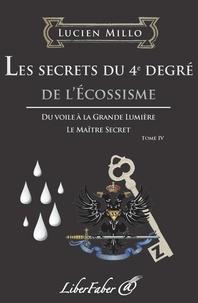 Lucien Millo - Les secrets du 4e degré de l'Ecossisme.