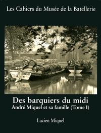 Lucien Miquel - Des barquiers du Midi - André Miquel et sa famille (Tome 1).