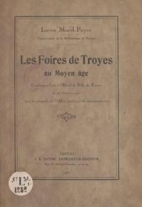 Lucien Morel-Payen - Les foires de Troyes au Moyen Âge - Conférence faite à l'Hôtel de Ville de Troyes, le 26 février 1930, sous les auspices de l'Office juridique de renseignements.