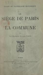 Lucien Nass - Le siège de Paris et la Commune - Essais de pathologie historique.