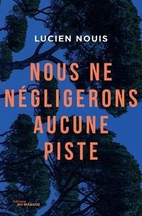 Lucien Nouis - Nous ne négligerons aucune piste.