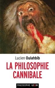 Lucien Oulahbib - La philosophie cannibale.