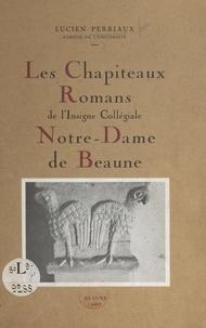 Lucien Perriaux et  Grivot - Les chapiteaux romans de l'insigne collégiale Notre-Dame de Beaune - Communication faite à la Société d'archéologie de Beaune, 8 novembre 1947.