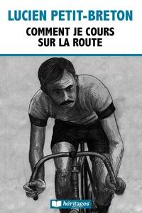 Lucien Petit-Breton et Henri Desgrange - Comment je cours sur la route.