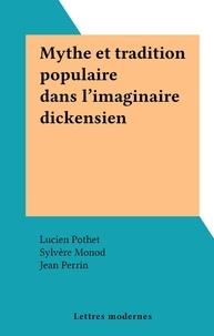 Lucien Pothet et Sylvère Monod - Mythe et tradition populaire dans l'imaginaire dickensien.