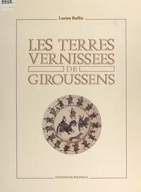 Lucien Raffin et Henri-Pierre Fourest - Les terres vernissées de Giroussens, XVIIe siècle - XVIIIe siècle.