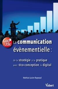 Lucien Rapeaud et Mathias Lucien Rapeaud - La communication évènementielle : de la stratégie à la pratique, inclus l'éco-conception et le digital.