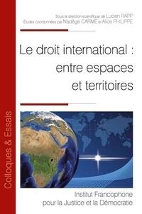 Lucien Rapp et Nadège Carme - Le droit international : entre espaces et territoires.