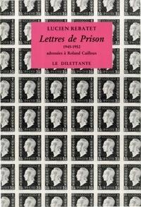 Lucien Rebatet - Lettres de prison - Adressées à Roland Cailleux, 1945-1952.