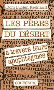 Lucien Regnault - Les Pères du déserts - A travers leurs apophtègmes.