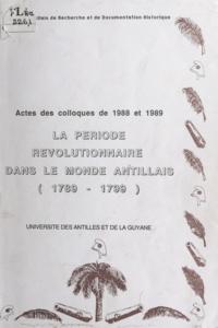 Lucien-René Abénon et Jacques Adélaïde-Merlande - La période révolutionnaire aux Antilles-Guyane - Acte du Colloque des sciences historiques, 16 mars 1988, 26 avril 1989.