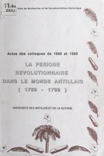 La période révolutionnaire aux Antilles-Guyane. Acte du Colloque des sciences historiques, 16 mars 1988, 26 avril 1989