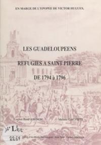 Lucien-René Abénon et Maïotte Dauphite - Les guadeloupéens réfugiés à Saint-Pierre de 1794 à 1796 - En marge de l'épopée de Victor Hugues.