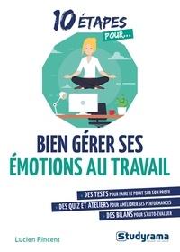 Lucien Rincent - Bien gérer ses émotions au travail.