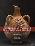 Lucien Rivet et Sylvie Saulnier - Les médaillons d'applique de la vallée du Rhône d'Arles - La collection du Musée départemental Arles antique.