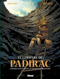 Lucien Rollin et Laurent Bidot - Le gouffre de Padirac : Edouard Alfred Martel et l'incroyable découverte.