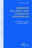 Lucien-Samir Oulahbib - Disparition du crime dans la sociologie contemporaine - Le crime comme injustice ou effet de système ?.
