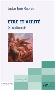 Lucien-Samir Oulahbib - Etre et vérité - Du réel humain.