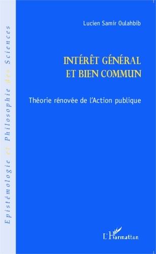 Lucien-Samir Oulahbib - Intérêt général et bien commun - Théorie rénovée de l'action publique.