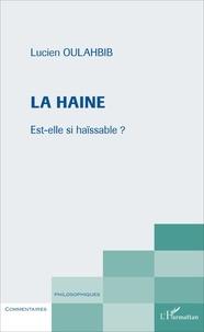 Lucien-Samir Oulahbib - La haine - Est-elle si haïssable ?.