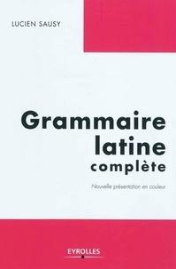 Lucien Sausy - Grammaire latine complète.