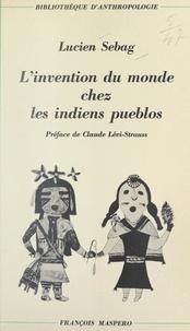 Lucien Sebag et Maurice Godelier - L'invention du monde chez les indiens pueblos.