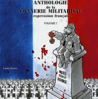 Lucien Seroux - Anthologie de la connerie militariste d'expression française - Tome 1.