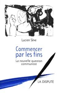 COMMENCER PAR LES FINS. La nouvelle question communiste.pdf