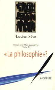Penser avec Marx aujourdhui - Tome 3, La philosophie ?.pdf