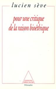 Lucien Sève - Pour une critique de la raison bioéthique.