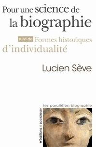 Lucien Sève - Pour une science de la biographie - Suivi de Formes historiques d'individualité.