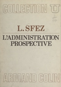 Lucien Sfez et Georges Vedel - L'administration prospective.
