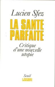 Lucien Sfez - La santé parfaite - Critique d'une nouvelle utopie.